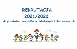 Rekrutacja do przedszkoli i oddziałów przedszkolnych oraz klas pierwszych szkół podstawowych na rok szkolny 2021/2022